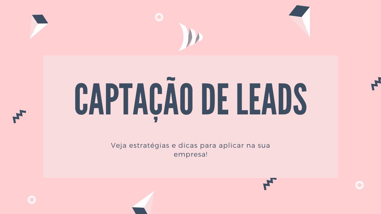 Captar leads: o que é captação de leads?