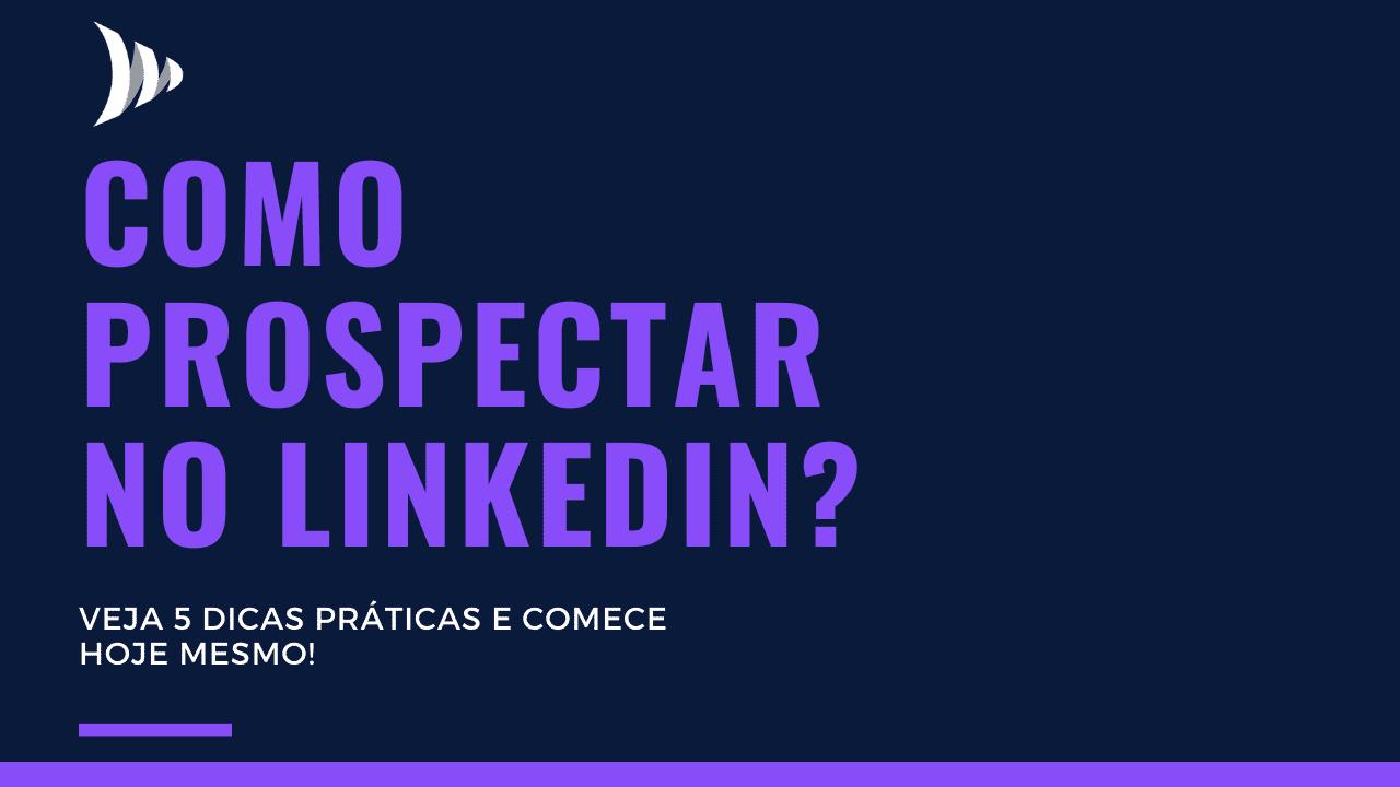 Como prospectar no LinkedIn?
