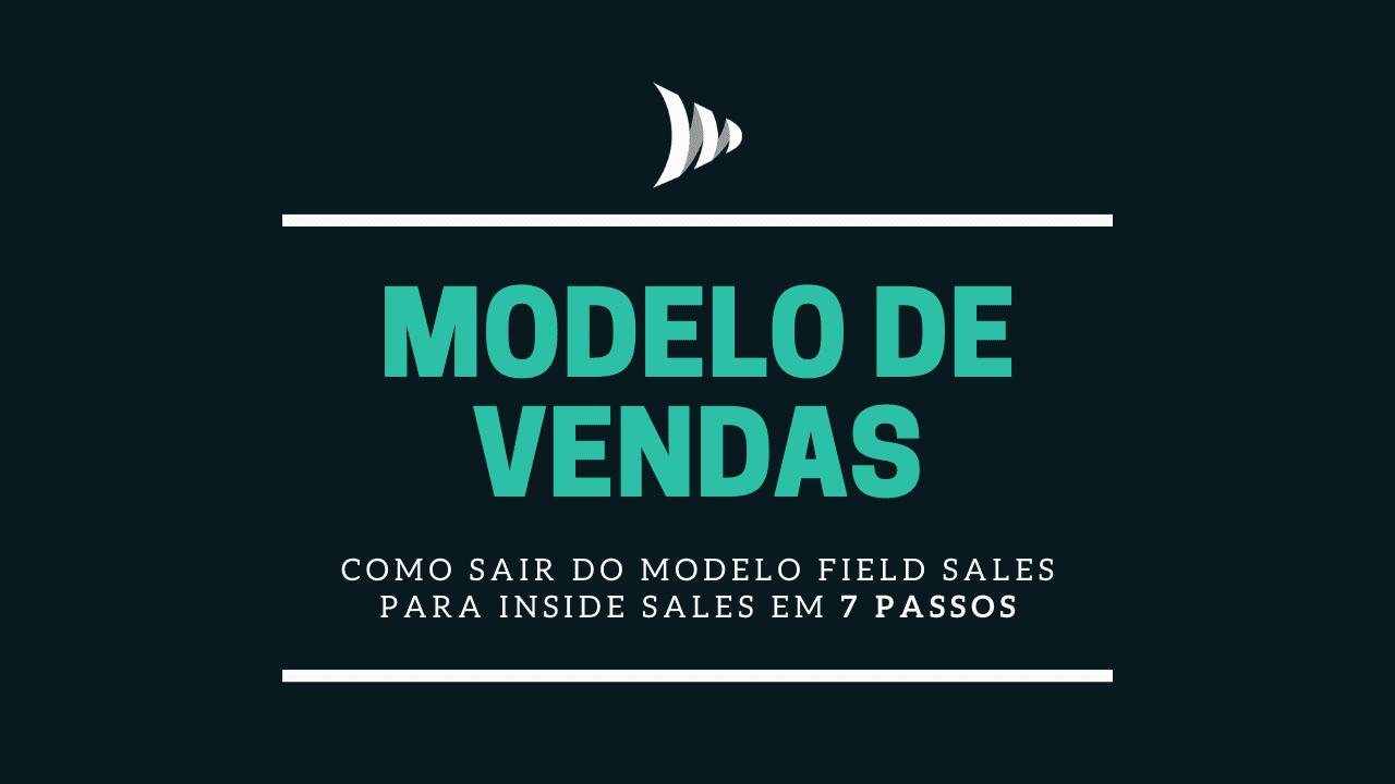 Modelo de vendas: field sales, inside sales, vendas externas e vendas internas