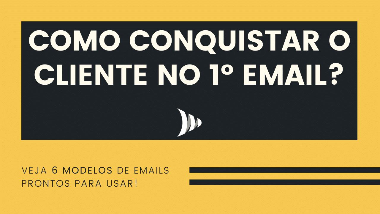 Como conquistar o cliente no primeiro email?
