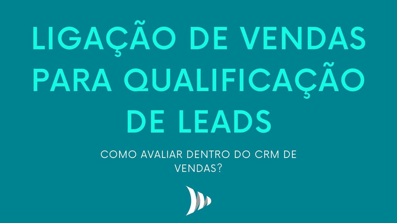 Como avaliar uma ligação de vendas de qualificação de leads?