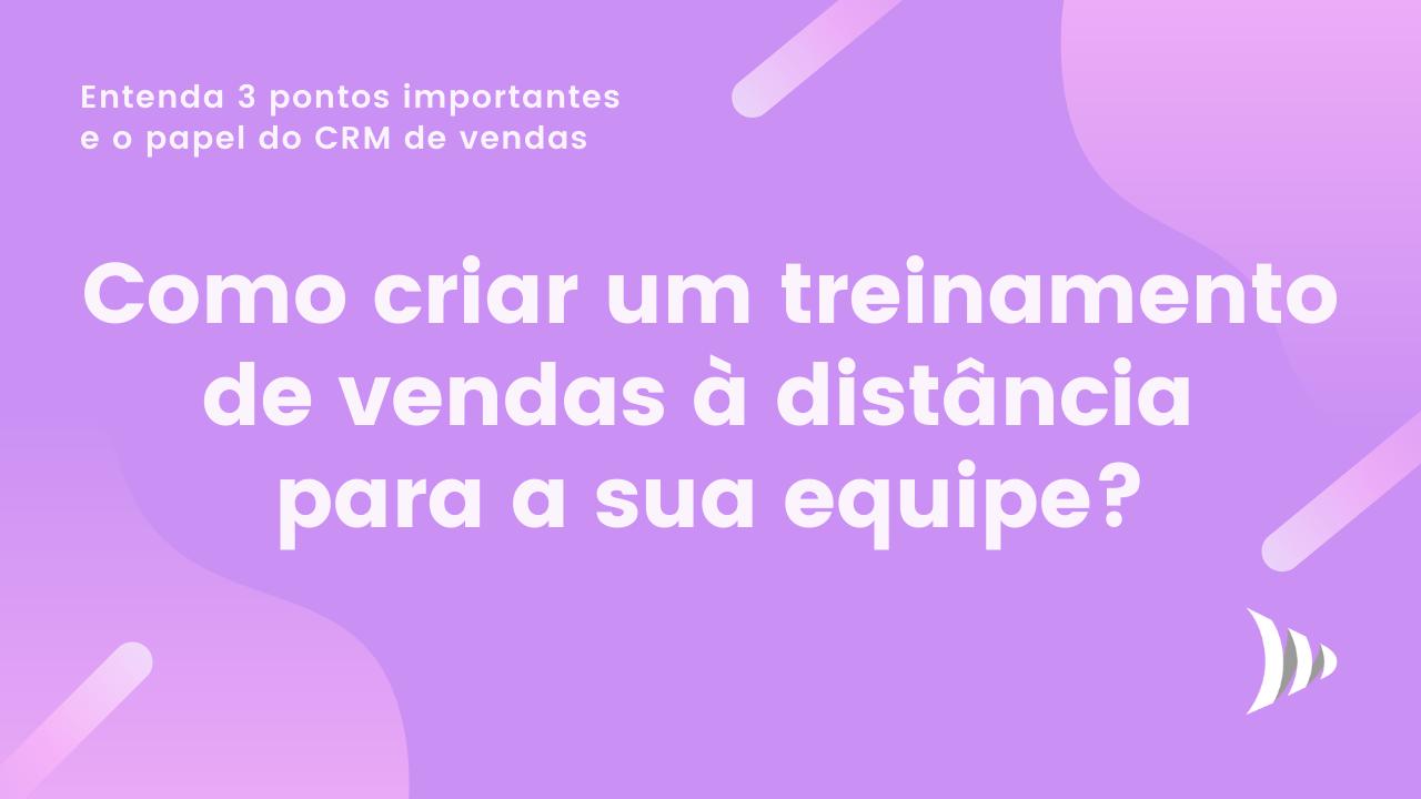Como criar treinamento à distancia de vendas e o papel do CRM