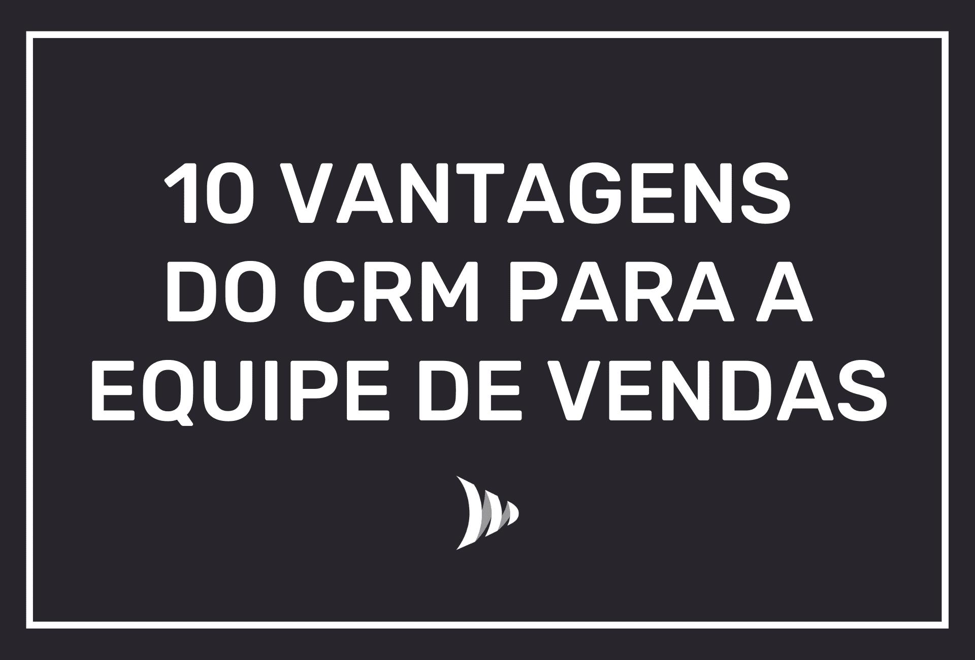 Vantagens do CRM para a equipe de vendas