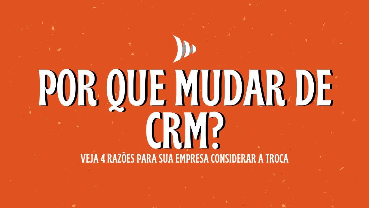 Por que mudar de CRM?
