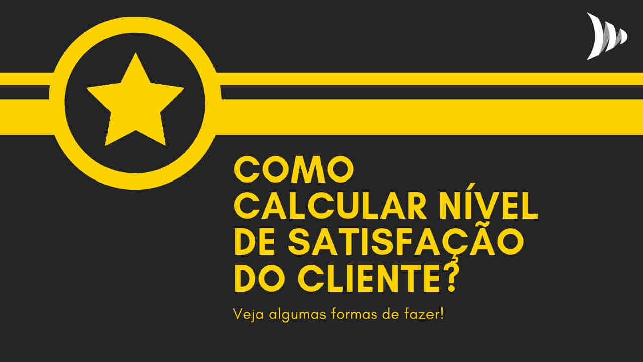 Como calcular satisfação do cliente?