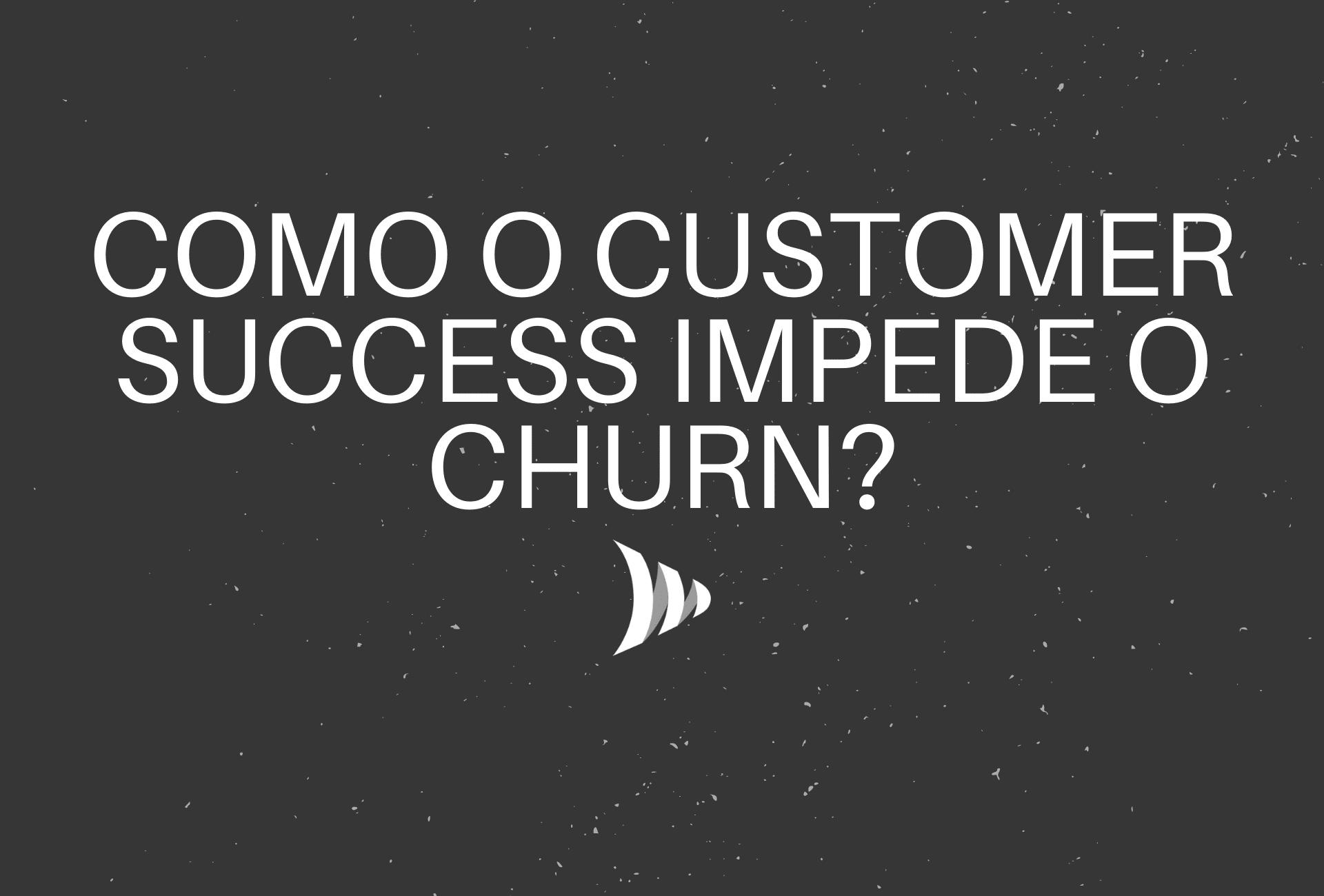 Como o Customer Success impede o Churn?