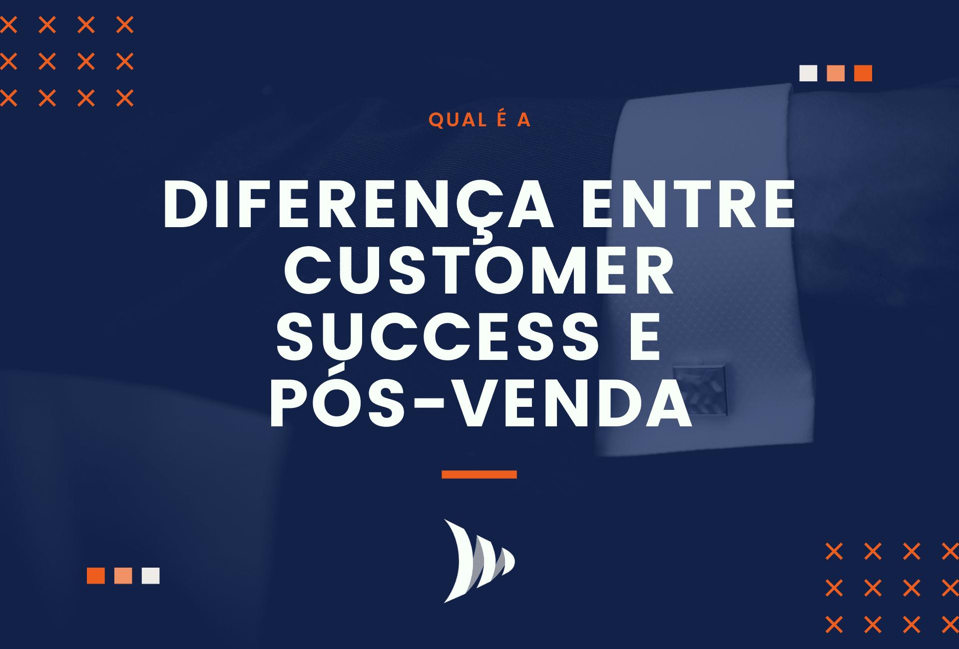 Diferença entre Customer Success e pós-venda
