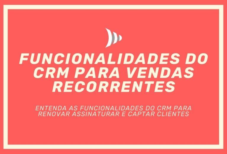Funcionalidades CRM para vendas recorrentes